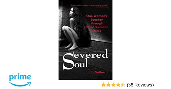 Severed Soul: One Woman's Journey Through Post Traumatic Stress