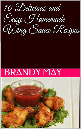 - 10 Delicious and Easy Homemade Wing Sauce Recipes