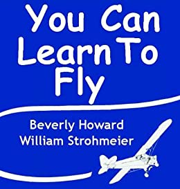 "You Can Learn to Fly by [Howard, Beverly ""Bevo"", Strohmeier, William]"