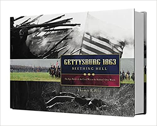 Gettysburg 1863 Seething Hell: The epic battle of the Civil War in the soldiers' own words