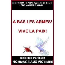 """A BAS LES ARMES! VIVE LA PAIX!: """"BELGIQUE-PAKISTAN"""" HOMMAGE AUX VICTIMES (French Edition)"""