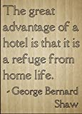 ''The great advantage of a hotel is that...'' quote by George Bernard Shaw, laser engraved on wooden plaque - Size: 8''x10''