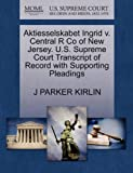 Aktiesselskabet Ingrid V. Central R Co of New Jersey. U. S. Supreme Court Transcript of Record with Supporting Pleadings, J. Parker Kirlin, 1270157205