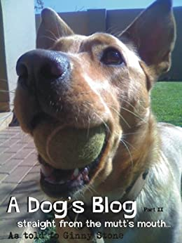 A Dog's Blog : Straight from the mutt's mouth by [Stone, Ginny]
