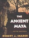 The Ancient Maya, Robert J. Sharer, 0804723109