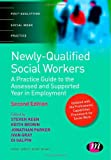 Newly Qualified Social Workers: A Practice Guide to the Assessed and Supported Year in Employment (Post-Qualifying Social Work Practice Series), , 0857259237
