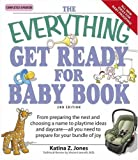 img - for The Everything Get Ready for Baby Book: From preparing the nest and choosing a name to playtime ideas and daycareall you need to prepare for your bundle of joy (Everything (Parenting)) book / textbook / text book