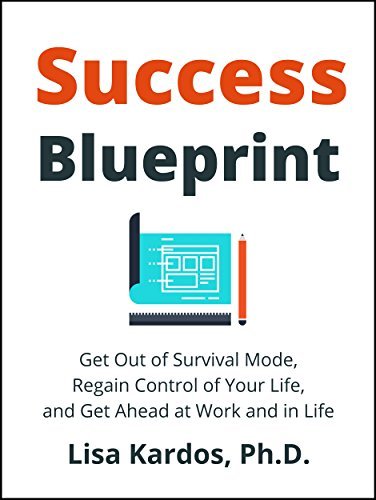 Success Blueprint: Get Out of Survival Mode, Regain Control of Your Life, and Get Ahead at Work and in Life by Lisa Kardos