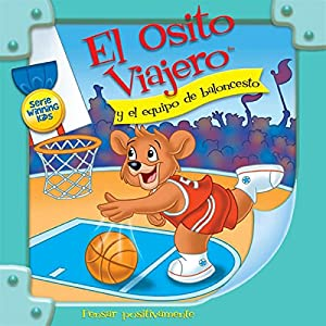 El Osito Viajero y el equipo de baloncesto [Traveling Bear and the Basketball Team (Texto Completo)] Audiobook