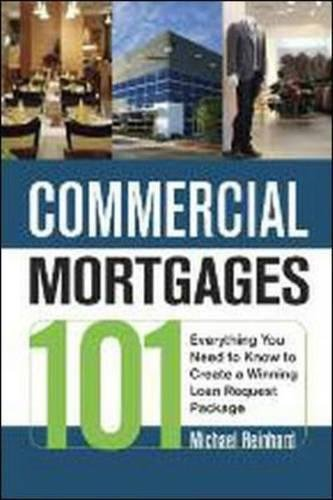 Commercial Mortgages 101: Everything You Need to Know to Create a Winning Loan Request Package by AMACOM American Management Association