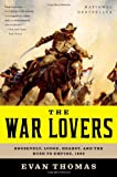 Book cover for The War Lovers: Roosevelt, Lodge, Hearst, and the Rush to Empire, 1898