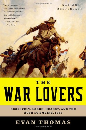 The War Lovers: Roosevelt, Lodge, Hearst, and the Rush to Empire, 1898 PDF