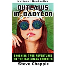 OUTLAWS IN BABYLON: SHOCKING TRUE ADVENTURES ON AMERICA'S MARIJUANA FRONTIER