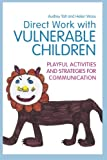Direct Work with Vulnerable Children : Playful Activities and Strategies for Communication, Tait, Audrey and Wosu, Helen, 1849053197