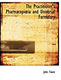 The Practitioner's Pharmacopia+Ia and Universal Formulary, John Foote, 0559021461