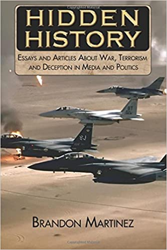 hidden history essays and articles about war terrorism and  hidden history essays and articles about war terrorism and deception in media and politics brandon martinez 9781502862549 com books