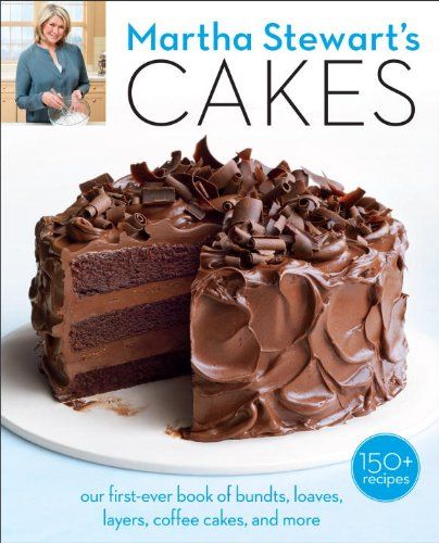 Martha Stewart's Cakes: Our First-Ever Book of Bundts, Loaves, Layers, Coffee Cakes, and more by Editors of Martha Stewart Living