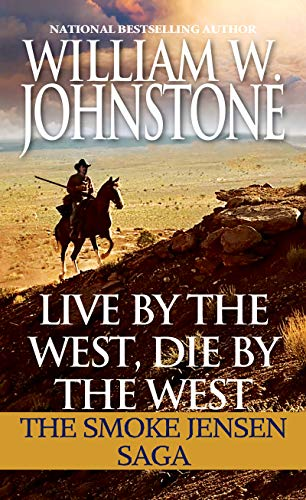 Live by the West, Die by the West: The Smoke Jensen Saga (Mountain - William Johnstone
