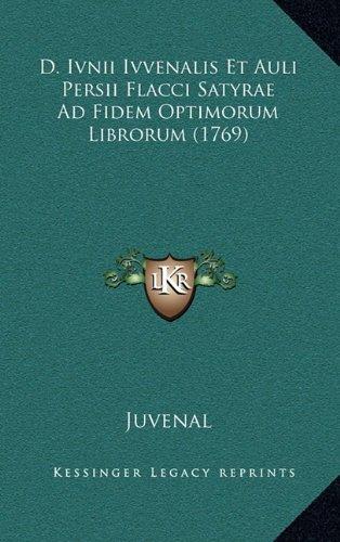 Read Online D. Ivnii Ivvenalis Et Auli Persii Flacci Satyrae Ad Fidem Optimorum Librorum (1769) (Latin Edition) ebook