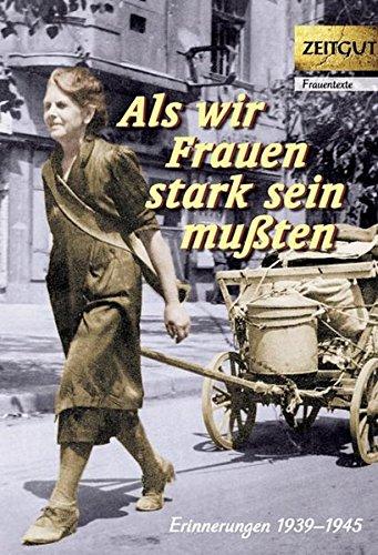 Als wir Frauen stark sein mußten: Erinnerungen 1939-1945 (Zeitgut - Auswahl)