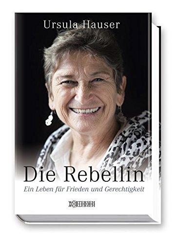 Die Rebellin: Ein Leben für Frieden und Gerechtigkeit