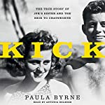 Kick: The True Story of JFK's Sister and the Heir to Chatsworth | Paula Byrne