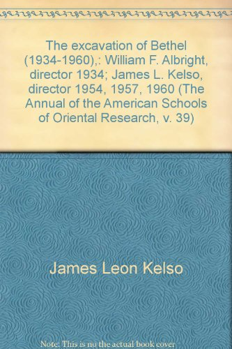 The excavation of Bethel (1934-1960),: William F. Albright, director 1934; James L. Kelso, director 1954, 1957, 1960 (The Annual of the American Schools of Oriental Research, v. 39)