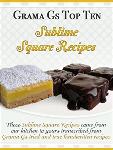 Square Recipes from Scratch (Grama G's Top Homemade Recipes From Scratch Book 1)