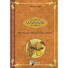 LUGNASAD: Rituels, Recettes et Histoire de la fête des Moissons (French Edition)