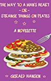img - for The Way To A Man's Heart Or Strange Things On Plates: A Novelette (The Irish Lottery Series) (Volume 8) book / textbook / text book
