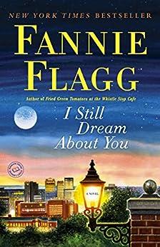 I Still Dream About You: A Novel by [Flagg, Fannie]