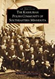 The Kashubian Polish Community of Southeastern Minnesota (MN) (Images of America)