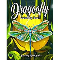 Dragonfly Coloring Book: An Adult Coloring Book Featuring Magical Dragonflies and Beautiful Floral and Nature Patterns for Stress Relief and Relaxation