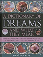 A Dictionary of Dreams and What They Mean: Find Out What Dreams Can Say About Your Hopes, Fears and Everyday Experiences