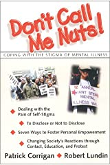 Don't Call Me Nuts : Coping with the Stigma of Mental Illness Paperback