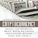 Cryptocurrency: What the World's Best Blockchain Investors Know - That You Don't | Stephen Satoshi