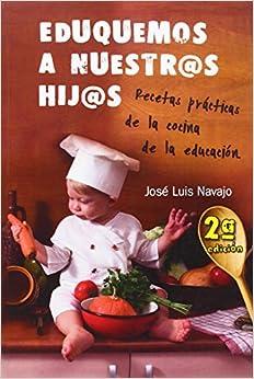 Descargar It Por Utorrent Eduquemos A Nuestr@s Hij@s: Recetas Prácticas De La Cocina De La Educación PDF Gratis Descarga