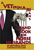A Veterinarian's Handbook for Horse Husbands, , 0978716922