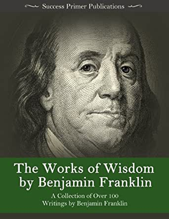 benjamin franklin writings We have been assured, sir, in the sacred writings that except the lord build the house, they labor in vain that build it the writings of benjamin franklin.
