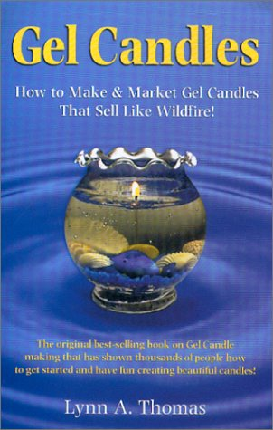 Gel Candles : How to Make & Market Gel Candles That Sell Like -