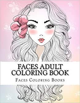 Faces Adult Coloring Book Large Print One Sided Stress Relieving Relaxing For Grownups Women Men Youths Easy Designs