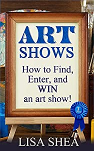 Art Shows - How to Find, Enter, and Win an Art Show!