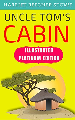 Uncle Tom's Cabin: Illustrated Platinum Edition (Free Audiobook Included)