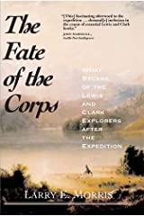 The Fate of the Corps: What Became of the Lewis and Clark Explorers After the Expedition Paperback