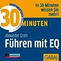 30 Minuten Führen mit EQ Hörbuch von Alexander Groth Gesprochen von: Gilles Karolyi, Gisa Bergmann, Gordon Piedesack