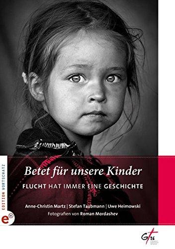 Betet für unsere Kinder: Flucht hat immer eine Geschichte