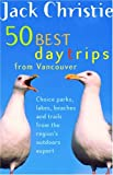 50 Best Day Trips from Vancouver, Jack Christie, 1550549243