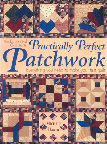 Download The Essential Guide to Practically Perfect Patchwork: Everything You Need to Know to Make Your First Quilt pdf