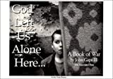 God Left Us Alone Here : A Book of War, Gaps, John, III, 1883477174