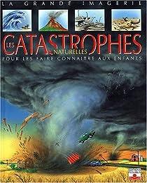 La grande imagerie : Les Catastrophes naturelles par Franco